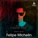 KLUBCAST0007 - Special Guest FELIPE MICHELIN