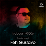 klubcast0006 special guest feh gustavo