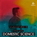 KLUBCAST0018 - Special Guest DOMESTIC SCIENCE