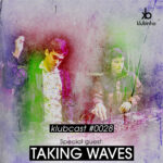 KLUBCAST0028 - Special Guest TAKING WAVES