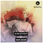klubinho podcast klubcast klubcast0035 damn square tech house